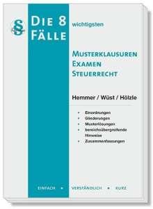 Karl-Edmund Hemmer: Steuerrecht: Die 8 wichtigsten Fälle Musterklausuren Examen, Buch