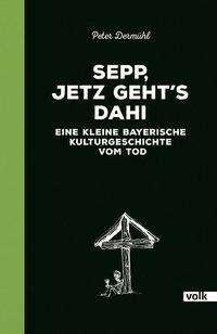 Peter Dermühl: Sepp, jetz geht's dahi, Buch