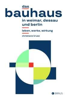 Christiane Kruse: Das Bauhaus in Weimar, Dessau und Berlin, Buch