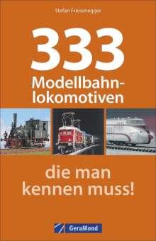 Stefan Friesenegger: 333 Modellbahnlokomotiven, die man kennen muss!, Buch