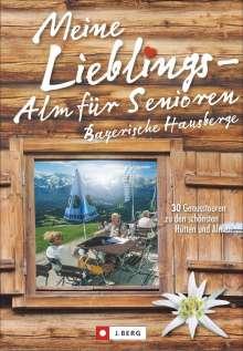 Wilfried Und Lisa Bahnmüller: Meine Lieblings-Alm für Senioren Bayerische Hausberge, Buch