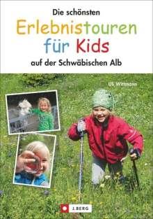 Uli Wittmann: Die schönsten Erlebnistouren für Kids auf der Schwäbischen Alb, Buch