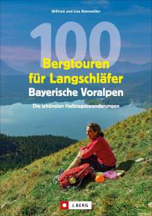 Wilfried Bahnmüller: 100 Bergtouren für Langschläfer Bayerische Voralpen, Buch