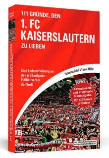 Sebastian Zobel: 111 Gründe, den 1. FC Kaiserslautern zu lieben - Erweiterte Neuausgabe mit 11 Bonusgründen!, Buch