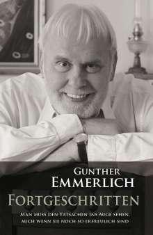 Gunther Emmerlich: FORTGESCHRITTEN: Von Gunther Emmerlich handsignierte Erstausgabe, Buch