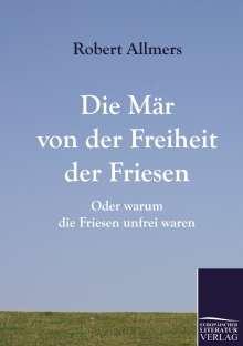 Robert Allmers: Die Mär von der Freiheit der Friesen, Buch