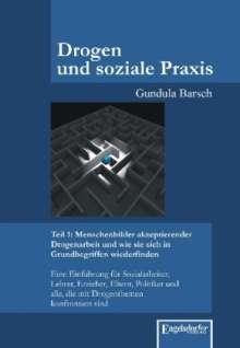 Gundula Barsch: Drogen und soziale Praxis - Teil 1: Menschenbilder akzeptierender Drogenarbeit und wie sie sich in Grundbegriffen wiederfinden, Buch