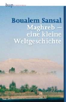 Boualem Sansal: Maghreb - eine kleine Weltgeschichte, Buch