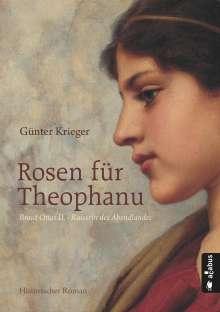 Günter Krieger: Rosen für Theophanu. Braut Ottos II. - Kaiserin des Abendlandes, Buch