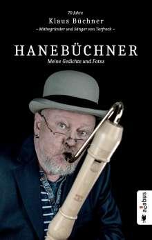 Klaus Büchner: Hanebüchner. Meine Gedichte und Fotos: 70 Jahre Klaus Büchner - Mitbegründer und Sänger von Torfrock, Buch
