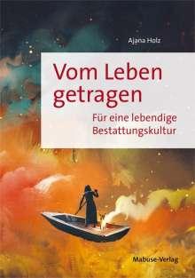 Ajana Holz: Vom Leben getragen, Buch