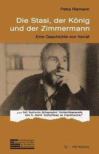 Petra Riemann: Die Stasi, der König und der Zimmermann, Buch