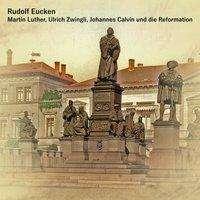Rudolf Eucken: Martin Luther, Ulrich Zwingli, Johannes Calvin und die Reformation, MP3-CD