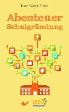 Hans-Walter Euhus: Abenteuer Schulgründung, Buch