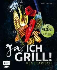 Mora Fütterer: Ja, ich grill! - Vegetarisch, Buch