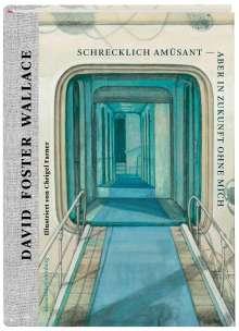 David Foster Wallace: Schrecklich amüsant - aber in Zukunft ohne mich, Buch