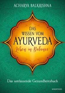 Acharya Balkrishna: Das Wissen vom Ayurveda - Leben in Balance, Buch