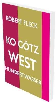 Robert Fleck: Robert Fleck: KO Götz West Hundertwasser, Buch