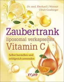 Eberhard J. Wormer: Zaubertrank liposomal verkapseltes Vitamin C, Buch