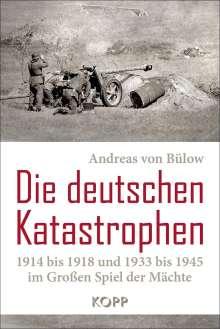 Andreas von Bülow: Die deutschen Katastrophen 1914 bis 1918 und 1933 bis 1945 im Großen Spiel der Mächte, Buch