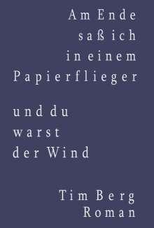 Tim Berg: Am Ende saß ich in einem Papierflieger und du warst der Wind, Buch
