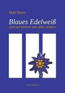 Mari Blum: Blaues Edelweiß, Buch