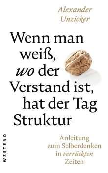 Alexander Unzicker: Wenn man weiß, wo der Verstand ist, hat der Tag Struktur, Buch