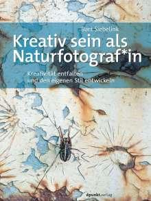 Bart Siebelink: Kreativ sein als Naturfotograf*in, Buch
