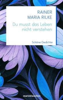Rainer Maria Rilke: Du musst das Leben nicht verstehen, Buch