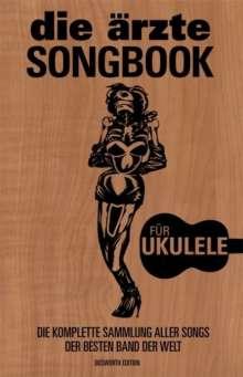 Die Ärzte: die ärzte SONGBOOK für Ukulele, Noten