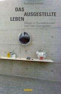 Burkhard Meltzer: Das ausgestellte Leben. Design in Kunstdiskursen nach den Avantgarden, Buch