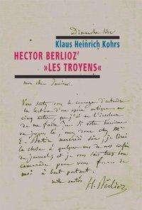 "Klaus H. Kohrs: Hector Berlioz' ""Les Troyens"", Buch"