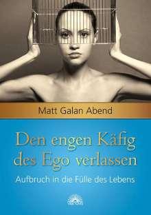 Matt Galan Abend: Den engen Käfig des Ego verlassen, Buch