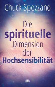 Chuck Spezzano: Die spirituelle Dimension der Hochsensibilität, Buch