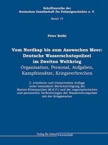 Peter Bröhl: Vom Nordkap bis zum Asowschen Meer: Deutsche Wasserschutzpolizei im Zweiten Weltkrieg, Buch