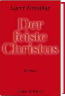 Larry Tremblay: Der feiste Christus, Buch