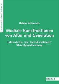 Helena Atteneder: Mediale Konstruktionen von Alter und Generation, Buch