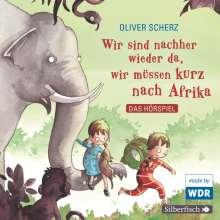 Oliver Scherz: Wir sind nachher wieder da, wir müssen kurz nach Afrika - Das Hörspiel, CD