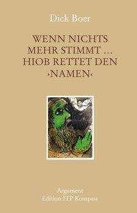 Dick Boer: Wenn nichts mehr stimmt ... Hiob rettet den namen, Buch