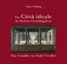 Claus Pelling: Die Città ideale der Berliner Gemäldegalerie -, Buch
