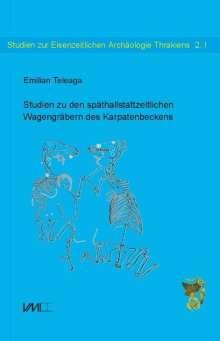 Emilian Teleaga: Studien zu den späthallstattzeitlichen Wagengräbern des Karpatenbeckens, Buch