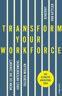 Benedikt von Kettler: Transform your Workforce!, Buch