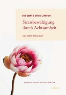 Bob Stahl: Stressbewältigung durch Achtsamkeit, Buch
