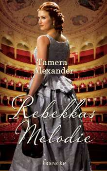Tamera Alexander: Rebekkas Melodie, Buch