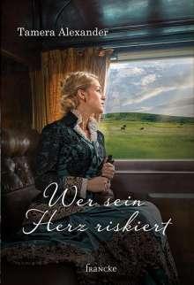 Tamera Alexander: Wer sein Herz riskiert, Buch