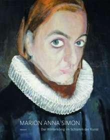 Marion Anna Simon: Marion Anna Simon. Der Winterkönig im Schlamm der Kunst, Buch