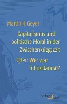 Martin H. Geyer: Kapitalismus und politische Moral in der Zwischenkriegszeit, Buch