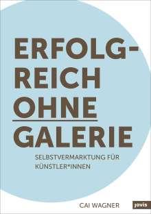 Cai Wagner: Erfolgreich ohne Galerie, Buch