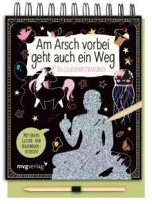 Alexandra Reinwarth: Am Arsch vorbei geht auch ein Weg - Das Gelassenheitskratzbuch, Buch
