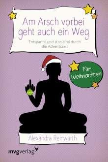 Alexandra Reinwarth: Am Arsch vorbei geht auch ein Weg - Für Weihnachten, Buch